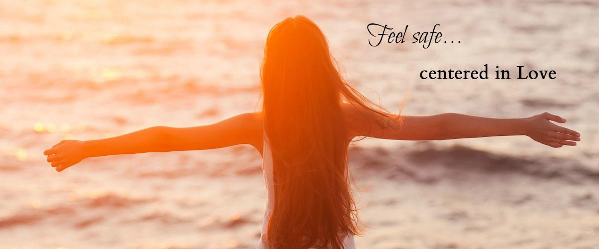 Feel safe… Centered in Love