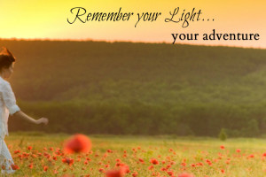 Remember your Light… your Adventure